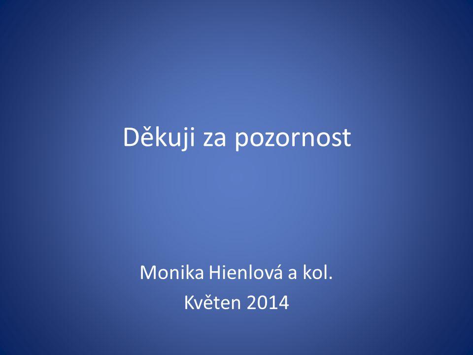 Děkuji za pozornost Monika Hienlová a kol. Květen 2014