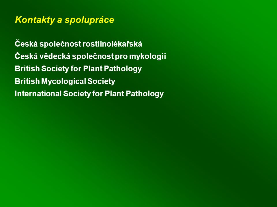 Kontakty a spolupráce Česká společnost rostlinolékařská Česká vědecká společnost pro mykologii British Society for Plant Pathology British Mycological Society International Society for Plant Pathology