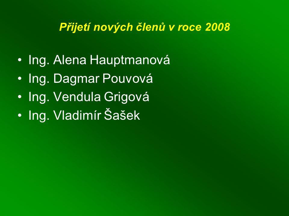 Přijetí nových členů v roce 2008 Ing. Alena Hauptmanová Ing.