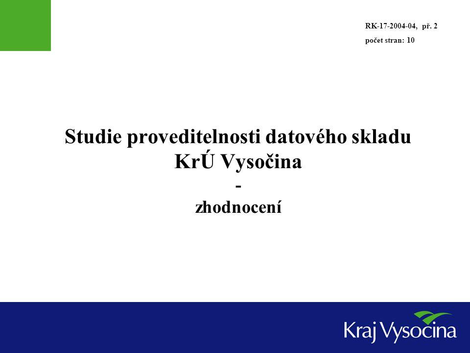 Studie proveditelnosti datového skladu KrÚ Vysočina - zhodnocení RK-17-2004-04, př. 2 počet stran: 10