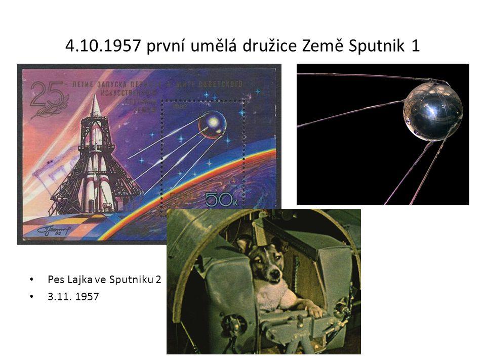 4.10.1957 první umělá družice Země Sputnik 1 Pes Lajka ve Sputniku 2 3.11. 1957