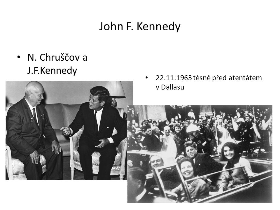 John F. Kennedy N. Chruščov a J.F.Kennedy 22.11.1963 těsně před atentátem v Dallasu