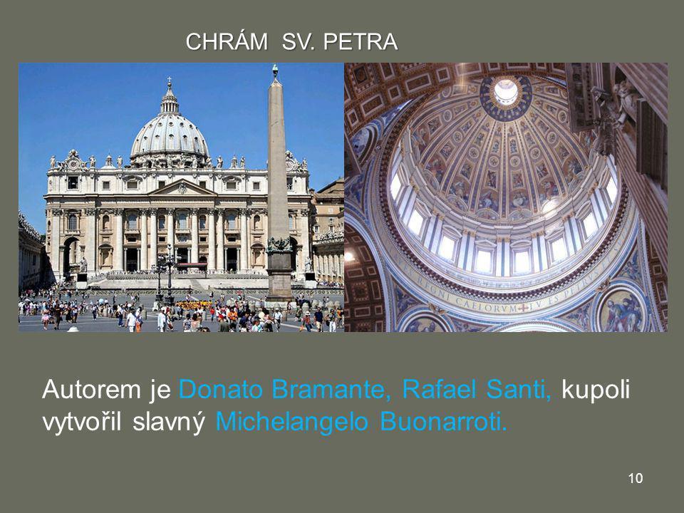 Autorem je Donato Bramante, Rafael Santi, kupoli vytvořil slavný Michelangelo Buonarroti. 10 CHRÁM SV. PETRA