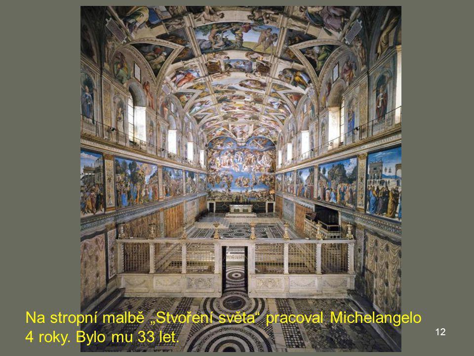 """12 Na stropní malbě """"Stvoření světa"""" pracoval Michelangelo 4 roky. Bylo mu 33 let."""