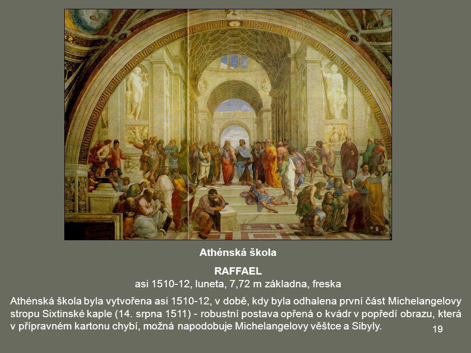19 Athénská škola RAFFAEL asi 1510-12, luneta, 7,72 m základna, freska Athénská škola byla vytvořena asi 1510-12, v době, kdy byla odhalena první část
