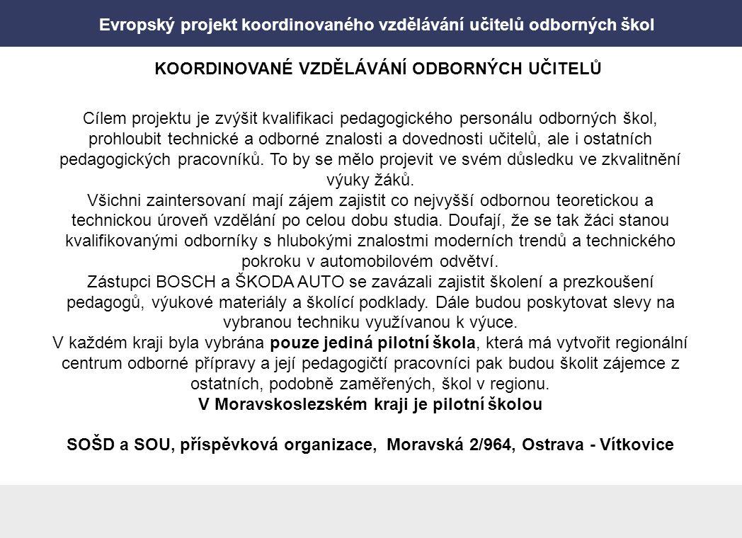 Evropský projekt koordinovaného vzdělávání učitelů odborných škol Předávání znalostí Odborní učitelé Zprostředkování znalostí Učni, studenti Celková koordinace Vzdělávací semináře zdarma Lektoři školení ve střediscích Bosch a Škoda Ministerstvo školství, krajské úřady