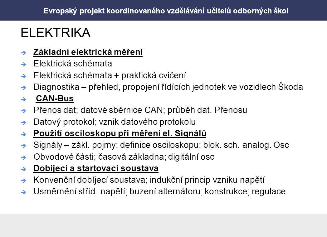 Evropský projekt koordinovaného vzdělávání učitelů odborných škol ELEKTRIKA  Základní elektrická měření  Elektrická schémata  Elektrická schémata + praktická cvičení  Diagnostika – přehled, propojení řídících jednotek ve vozidlech Škoda  CAN-Bus  Přenos dat; datové sběrnice CAN; průběh dat.