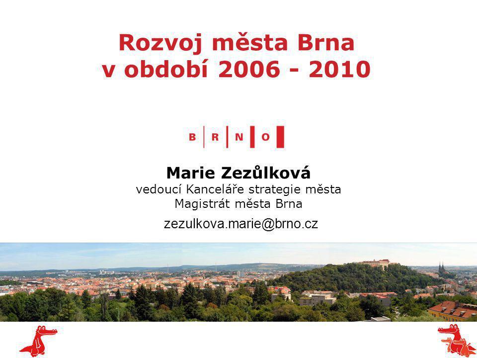 Rozvoj města Brna v období 2006 - 2010 Marie Zezůlková vedoucí Kanceláře strategie města Magistrát města Brna zezulkova.marie@brno.cz