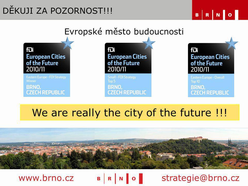 DĚKUJI ZA POZORNOST!!! www.brno.czstrategie@brno.cz We are really the city of the future !!! Evropské město budoucnosti