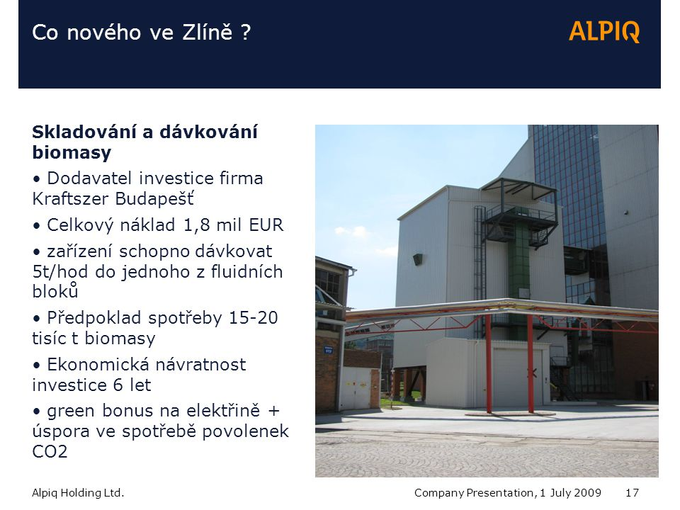 Alpiq Holding Ltd.Company Presentation, 1 July 200917 Co nového ve Zlíně .