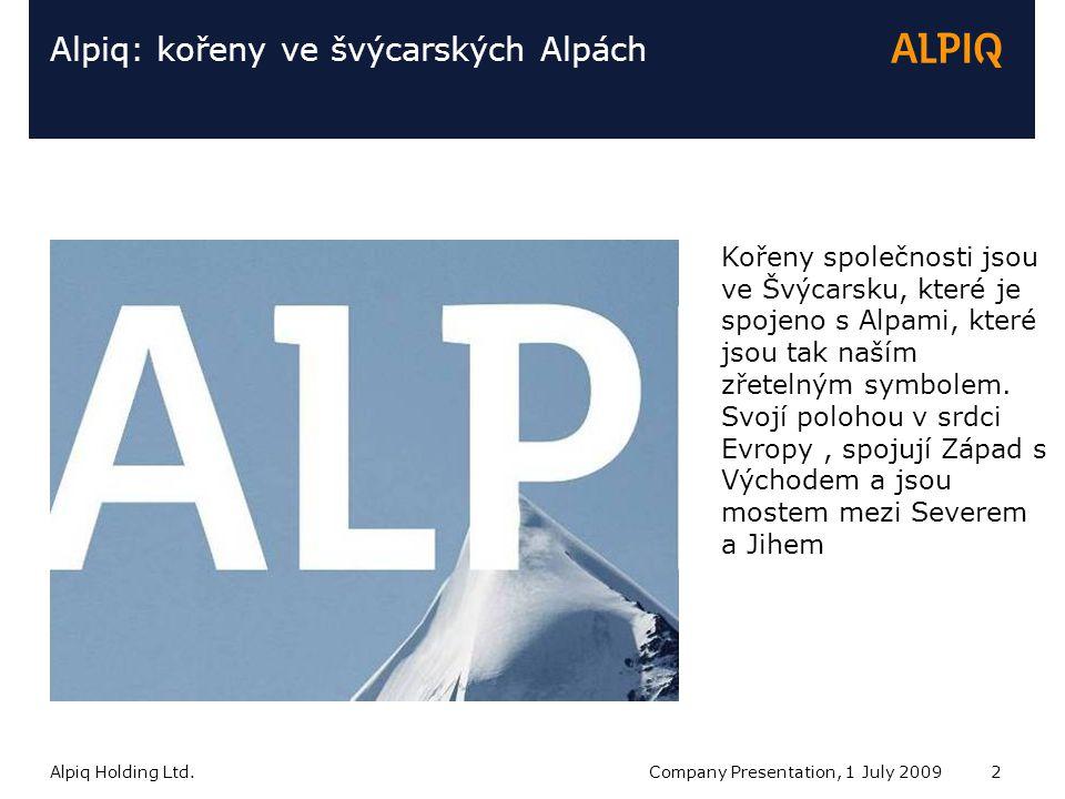 Alpiq Holding Ltd.Company Presentation, 1 July 20092 Alpiq: kořeny ve švýcarských Alpách Kořeny společnosti jsou ve Švýcarsku, které je spojeno s Alpami, které jsou tak naším zřetelným symbolem.