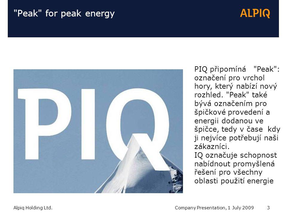 Alpiq Holding Ltd.Company Presentation, 1 July 20093 Peak for peak energy PIQ připomíná Peak : označení pro vrchol hory, který nabízí nový rozhled.