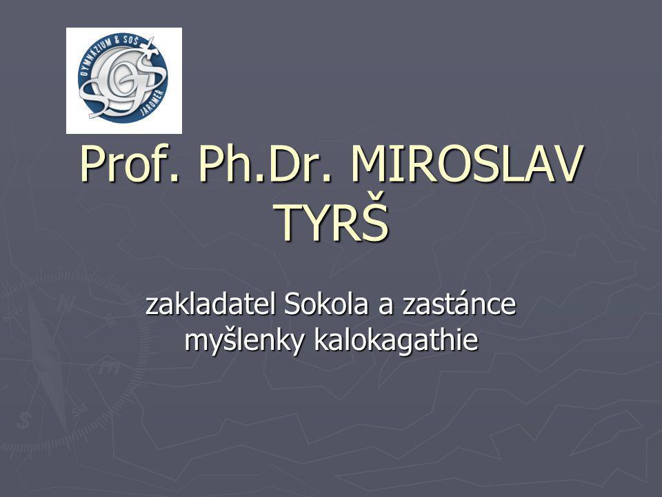 Prof. Ph.Dr. MIROSLAV TYRŠ zakladatel Sokola a zastánce myšlenky kalokagathie