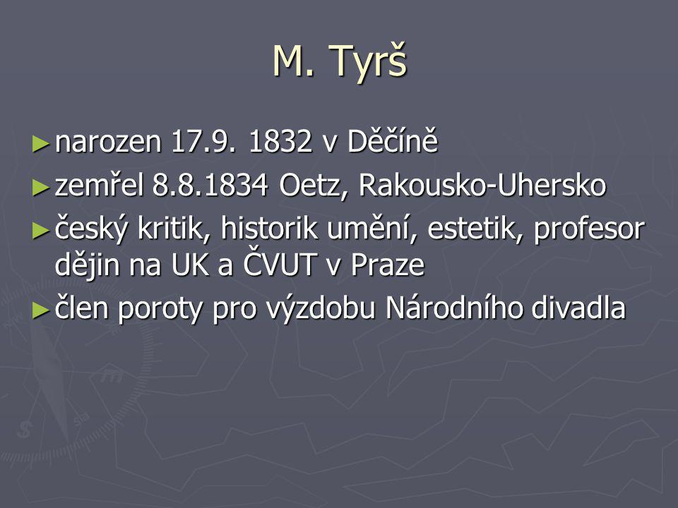 M. Tyrš ► narozen 17.9. 1832 v Děčíně ► zemřel 8.8.1834 Oetz, Rakousko-Uhersko ► český kritik, historik umění, estetik, profesor dějin na UK a ČVUT v
