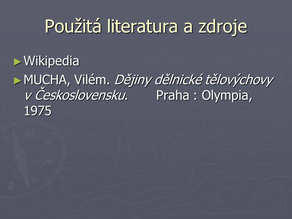 Použitá literatura a zdroje ► Wikipedia ► MUCHA, Vilém. Dějiny dělnické tělovýchovy v Československu. Praha : Olympia, 1975