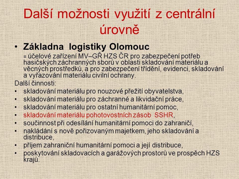 Další možnosti využití z centrální úrovně Základna logistiky Olomouc = účelové zařízení MV–GŘ HZS ČR pro zabezpečení potřeb hasičských záchranných sborů v oblasti skladování materiálu a věcných prostředků, a pro zabezpečení třídění, evidenci, skladování a vyřazování materiálu civilní ochrany.