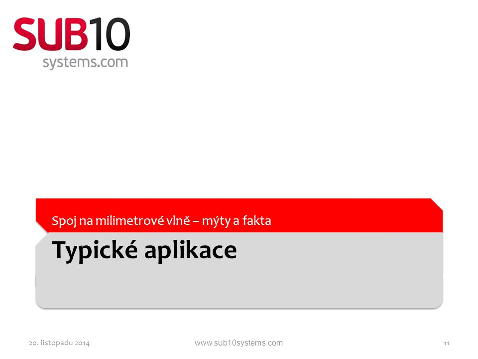 Typické aplikace Spoj na milimetrové vlně – mýty a fakta 20. listopadu 201411www.sub10systems.com