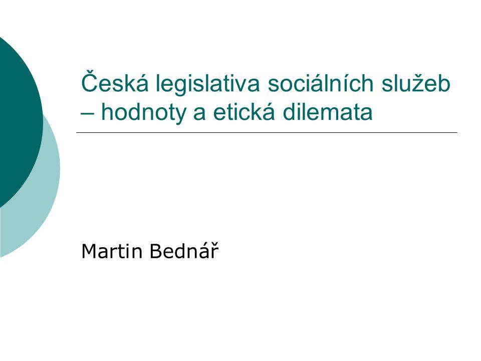 Česká legislativa sociálních služeb – hodnoty a etická dilemata Martin Bednář