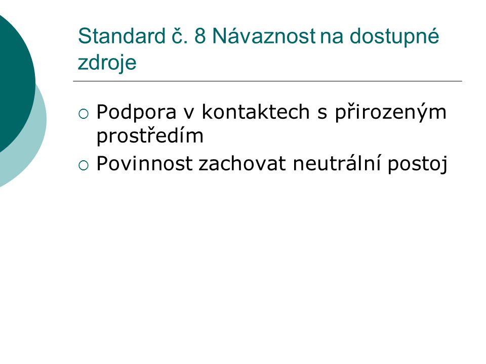 Standard č. 8 Návaznost na dostupné zdroje  Podpora v kontaktech s přirozeným prostředím  Povinnost zachovat neutrální postoj