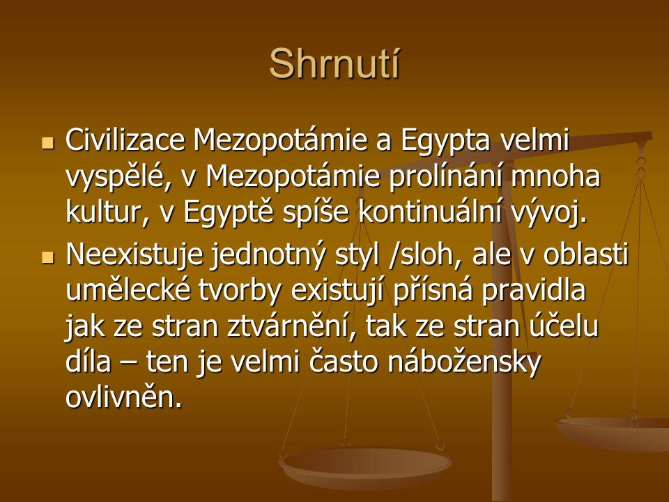Shrnutí Civilizace Mezopotámie a Egypta velmi vyspělé, v Mezopotámie prolínání mnoha kultur, v Egyptě spíše kontinuální vývoj. Civilizace Mezopotámie