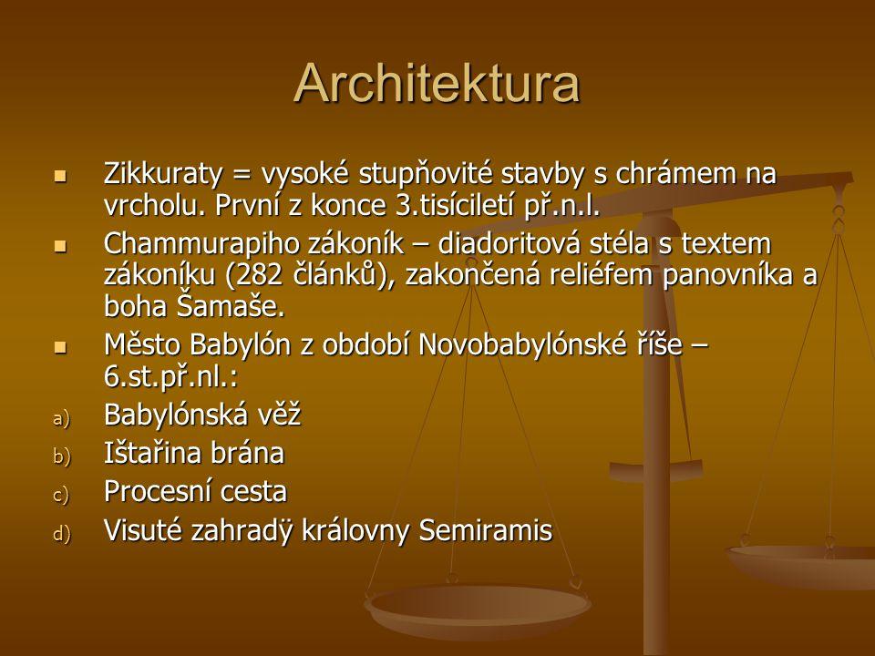 Architektura Zikkuraty = vysoké stupňovité stavby s chrámem na vrcholu. První z konce 3.tisíciletí př.n.l. Zikkuraty = vysoké stupňovité stavby s chrá