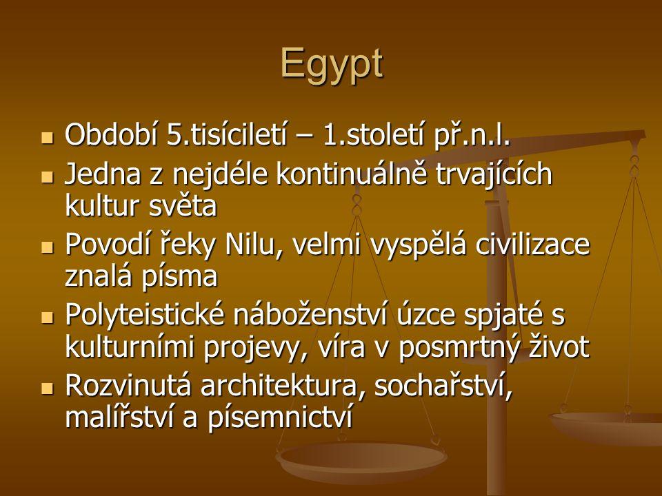 Egypt Období 5.tisíciletí – 1.století př.n.l. Období 5.tisíciletí – 1.století př.n.l. Jedna z nejdéle kontinuálně trvajících kultur světa Jedna z nejd