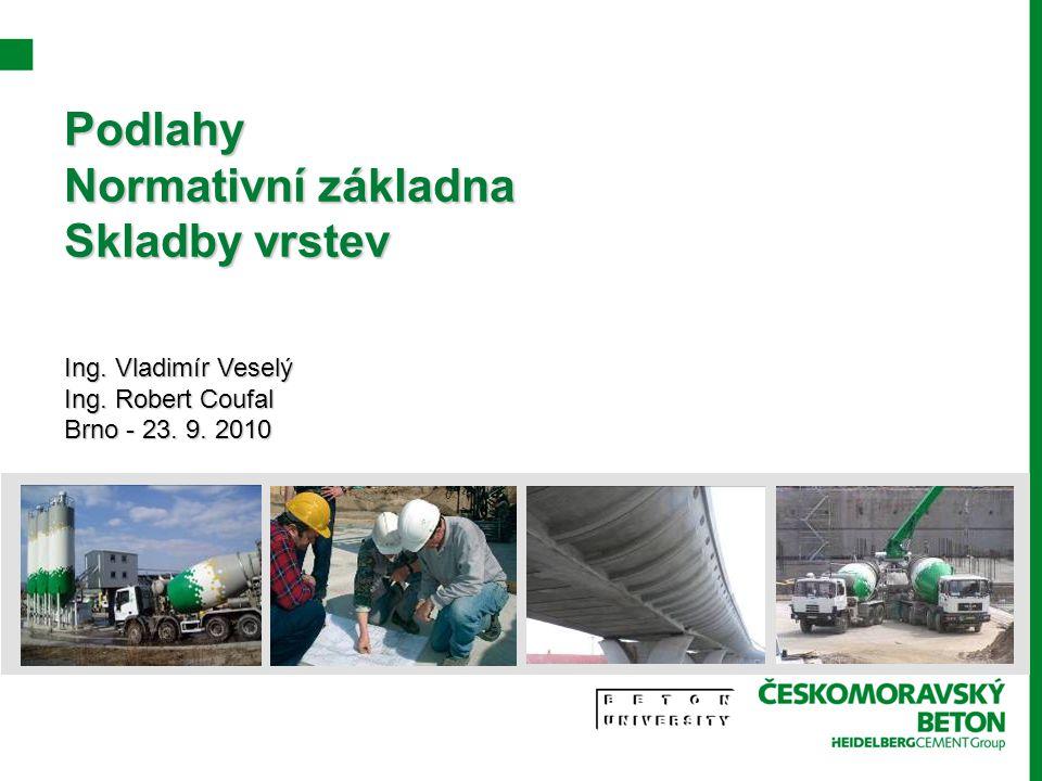 Podlahy Normativní základna Skladby vrstev Ing. Vladimír Veselý Ing. Robert Coufal Brno - 23. 9. 2010