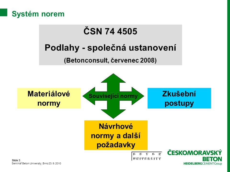 Slide 3 Seminář Beton University, Brno 23. 9. 2010 Systém norem ČSN 74 4505 Podlahy - společná ustanovení (Betonconsult, červenec 2008) Materiálové no
