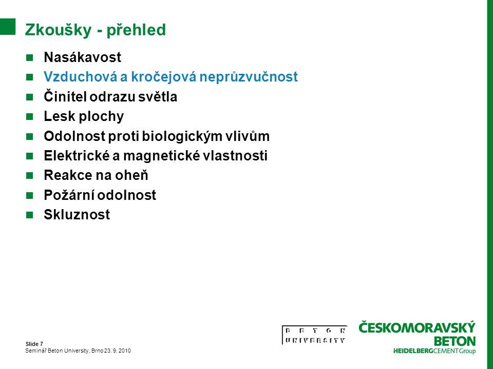 Slide 7 Seminář Beton University, Brno 23. 9. 2010 Zkoušky - přehled Nasákavost Vzduchová a kročejová neprůzvučnost Činitel odrazu světla Lesk plochy