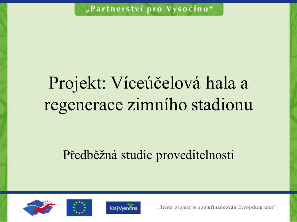 Projekt: Víceúčelová hala a regenerace zimního stadionu Předběžná studie proveditelnosti