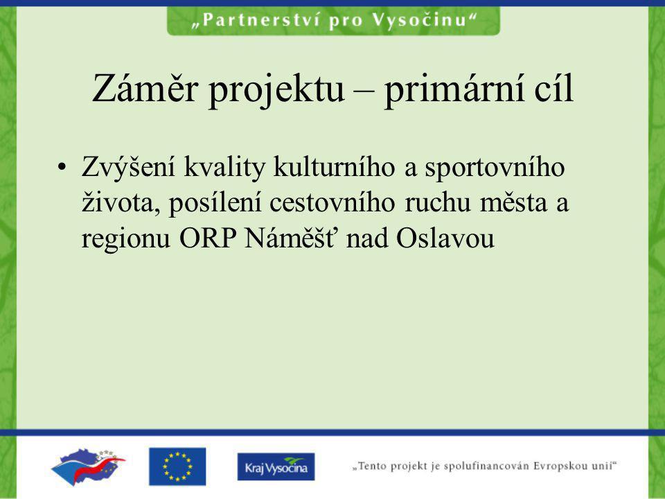 Záměr projektu – primární cíl Zvýšení kvality kulturního a sportovního života, posílení cestovního ruchu města a regionu ORP Náměšť nad Oslavou