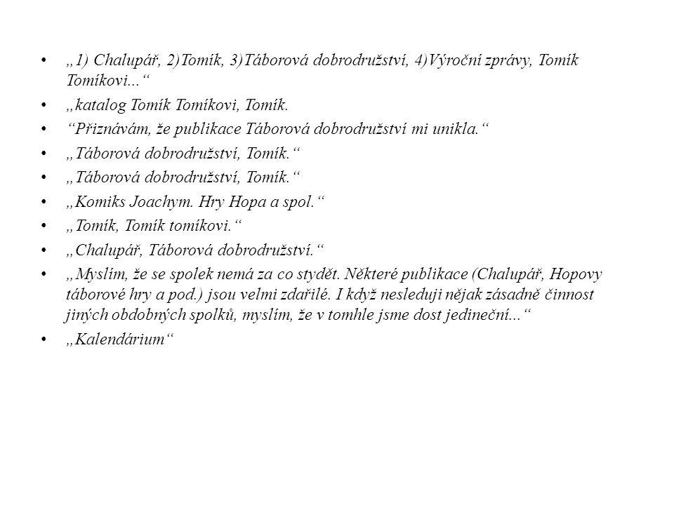 """""""1) Chalupář, 2)Tomík, 3)Táborová dobrodružství, 4)Výroční zprávy, Tomík Tomíkovi..."""" """"katalog Tomík Tomíkovi, Tomík. """"Přiznávám, že publikace Táborov"""