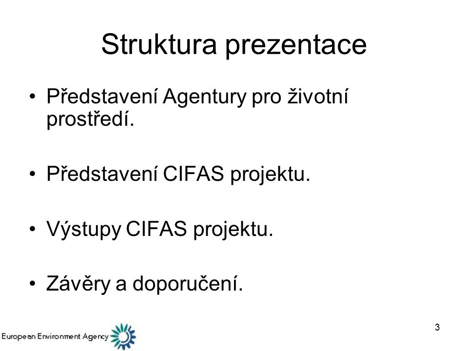 3 Struktura prezentace Představení Agentury pro životní prostředí.