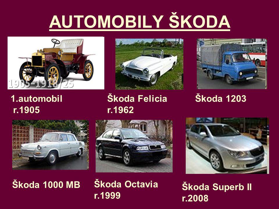 AUTOMOBILY ŠKODA 1.automobil r.1905 Škoda Felicia r.1962 Škoda 1203 Škoda 1000 MB Škoda Octavia r.1999 Škoda Superb II r.2008