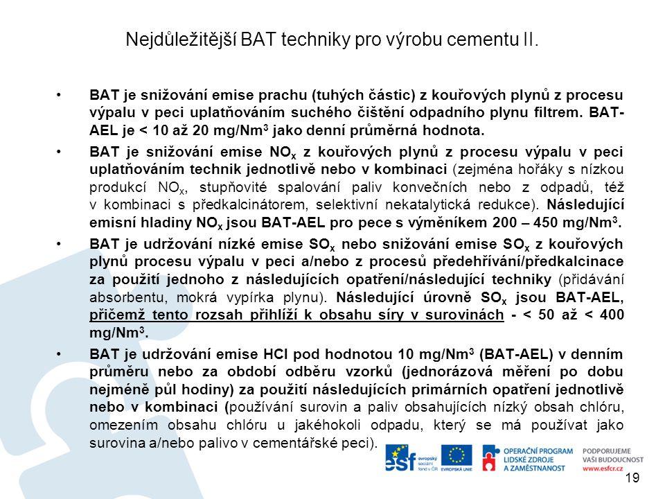 Nejdůležitější BAT techniky pro výrobu cementu II. BAT je snižování emise prachu (tuhých částic) z kouřových plynů z procesu výpalu v peci uplatňování