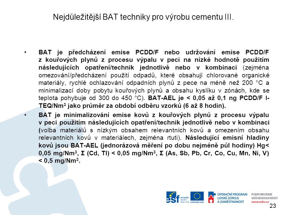 Nejdůležitější BAT techniky pro výrobu cementu III. BAT je předcházení emise PCDD/F nebo udržování emise PCDD/F z kouřových plynů z procesu výpalu v p