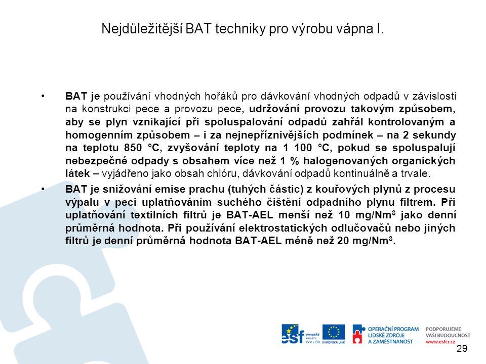 Nejdůležitější BAT techniky pro výrobu vápna I. BAT je používání vhodných hořáků pro dávkování vhodných odpadů v závislosti na konstrukci pece a provo