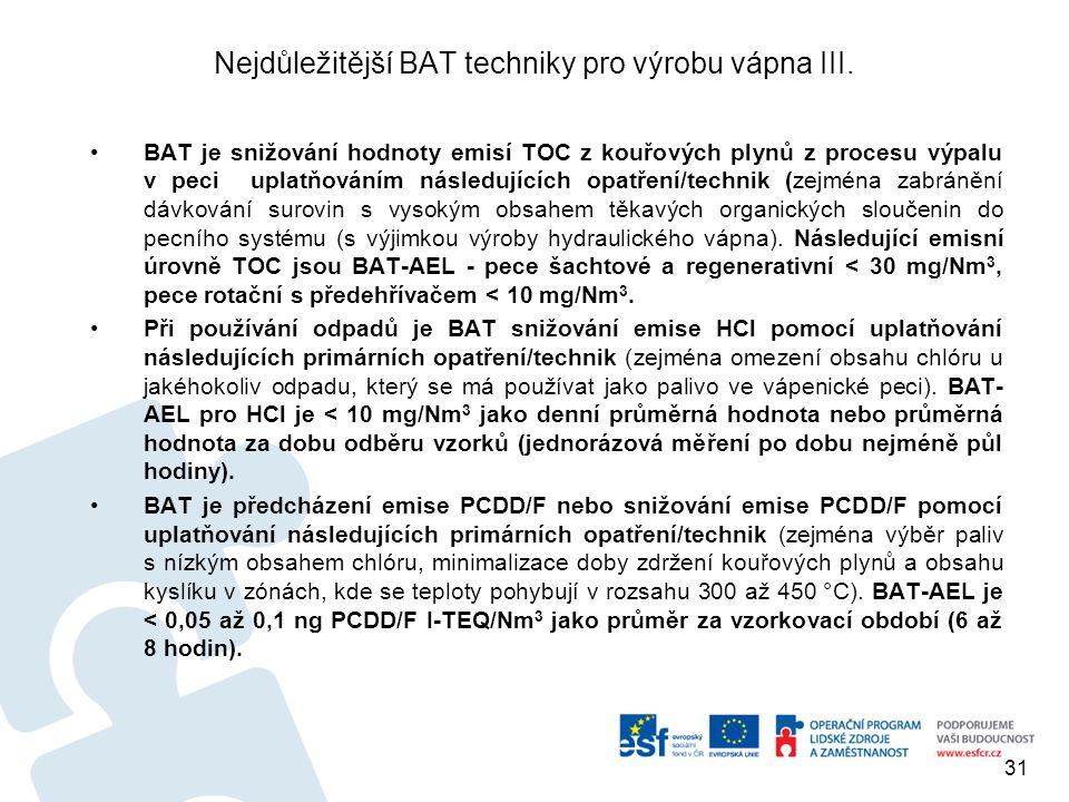 Nejdůležitější BAT techniky pro výrobu vápna III. BAT je snižování hodnoty emisí TOC z kouřových plynů z procesu výpalu v peci uplatňováním následujíc
