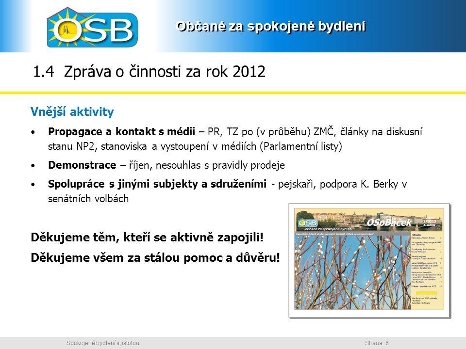 Občané za spokojené bydlení Strana 6Spokojené bydlení s jistotou Občané za spokojené bydlení 1.4 Zpráva o činnosti za rok 2012 Vnější aktivity Propaga