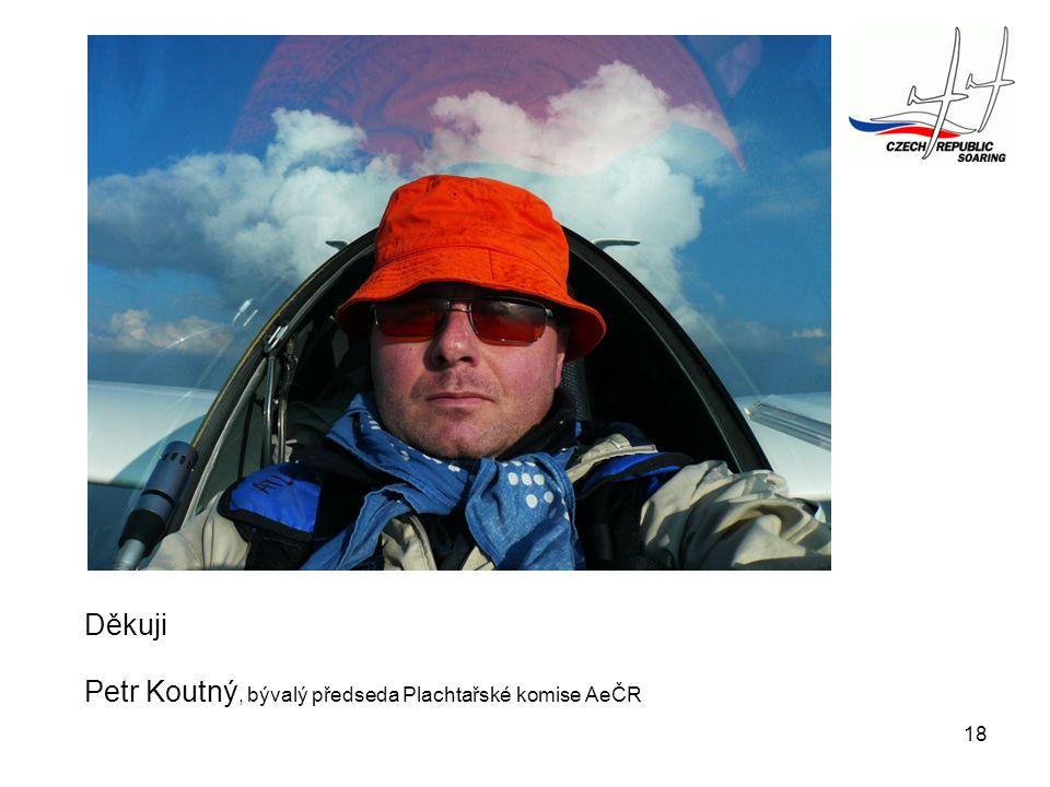 18 Děkuji Petr Koutný, bývalý předseda Plachtařské komise AeČR