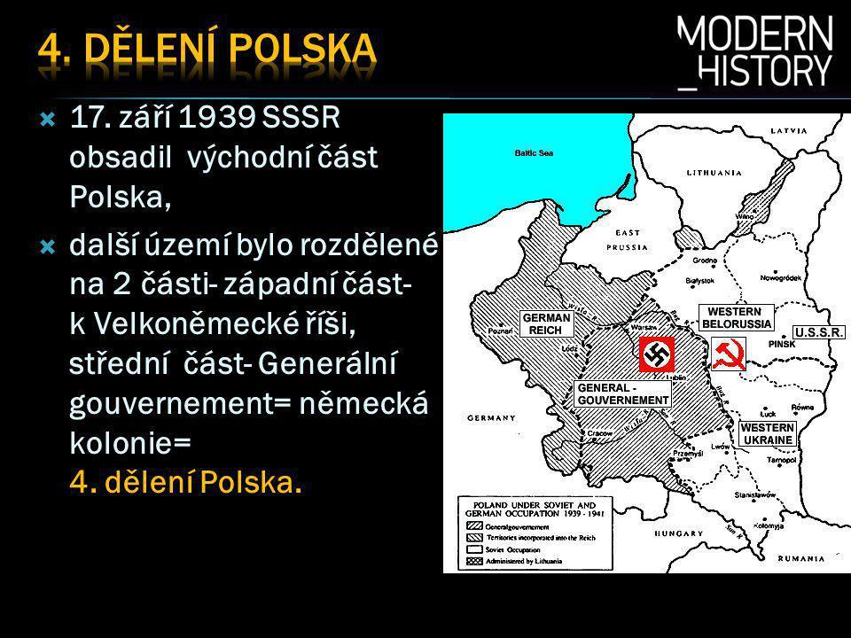  17. září 1939 SSSR obsadil východní část Polska,  další území bylo rozdělené na 2 části- západní část- k Velkoněmecké říši, střední část- Generální