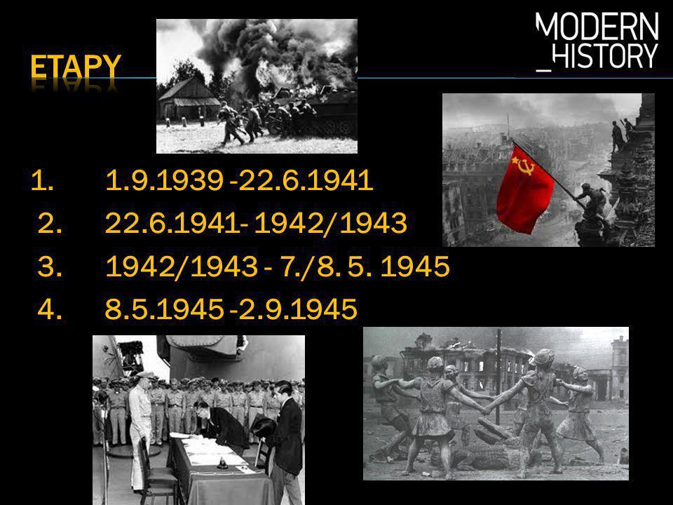 1. 1.9.1939 -22.6.1941 2. 22.6.1941- 1942/1943 3. 1942/1943 - 7./8. 5. 1945 4. 8.5.1945 -2.9.1945
