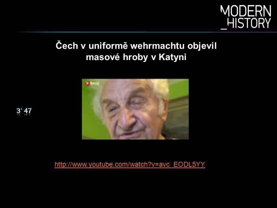Čech v uniformě wehrmachtu objevil masové hroby v Katyni http://www.youtube.com/watch?v=avc_EODL5YY