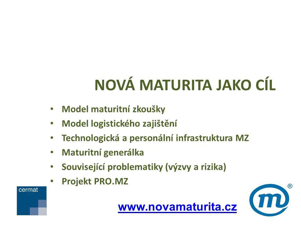 NOVÁ MATURITA JAKO CÍL Model maturitní zkoušky Model logistického zajištění Technologická a personální infrastruktura MZ Maturitní generálka Souvisejí