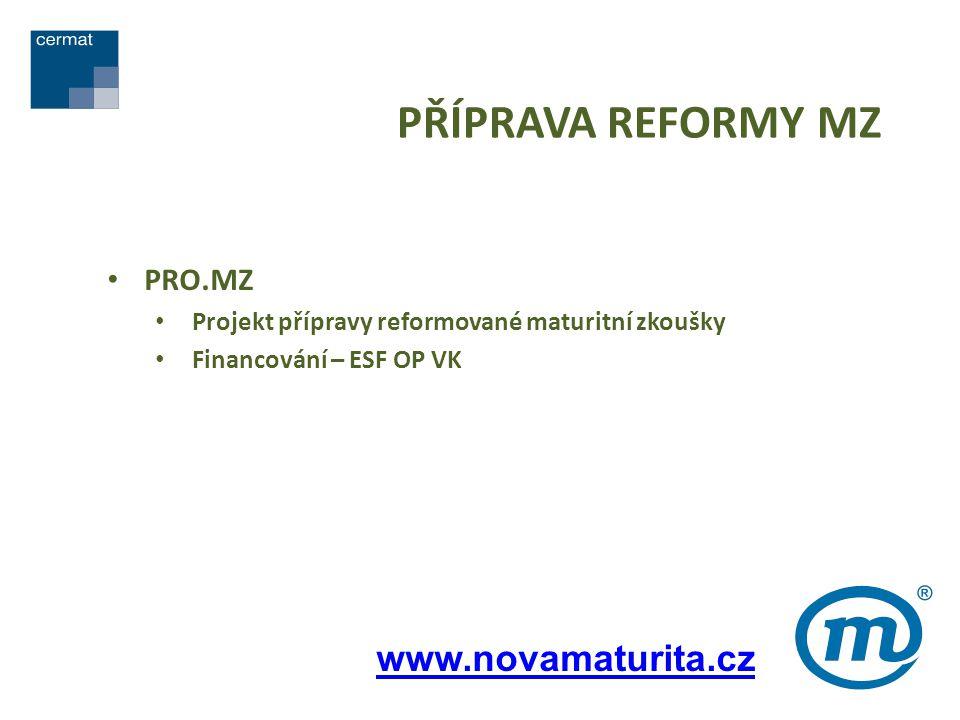 PŘÍPRAVA REFORMY MZ PRO.MZ Projekt přípravy reformované maturitní zkoušky Financování – ESF OP VK www.novamaturita.cz