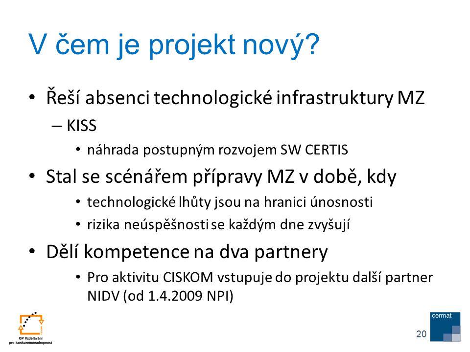 V čem je projekt nový? Řeší absenci technologické infrastruktury MZ – KISS náhrada postupným rozvojem SW CERTIS Stal se scénářem přípravy MZ v době, k