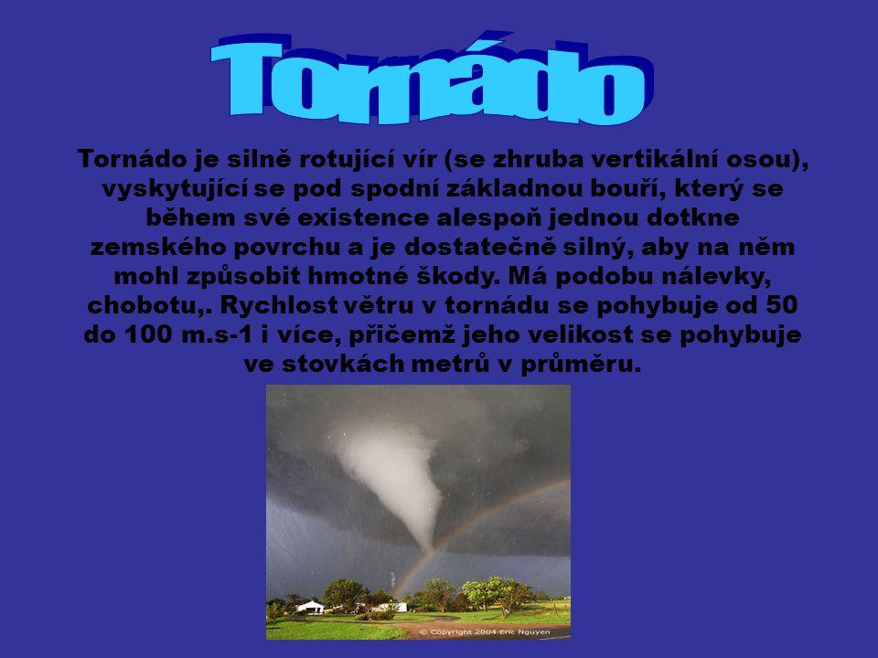 Tornádo je silně rotující vír (se zhruba vertikální osou), vyskytující se pod spodní základnou bouří, který se během své existence alespoň jednou dotk