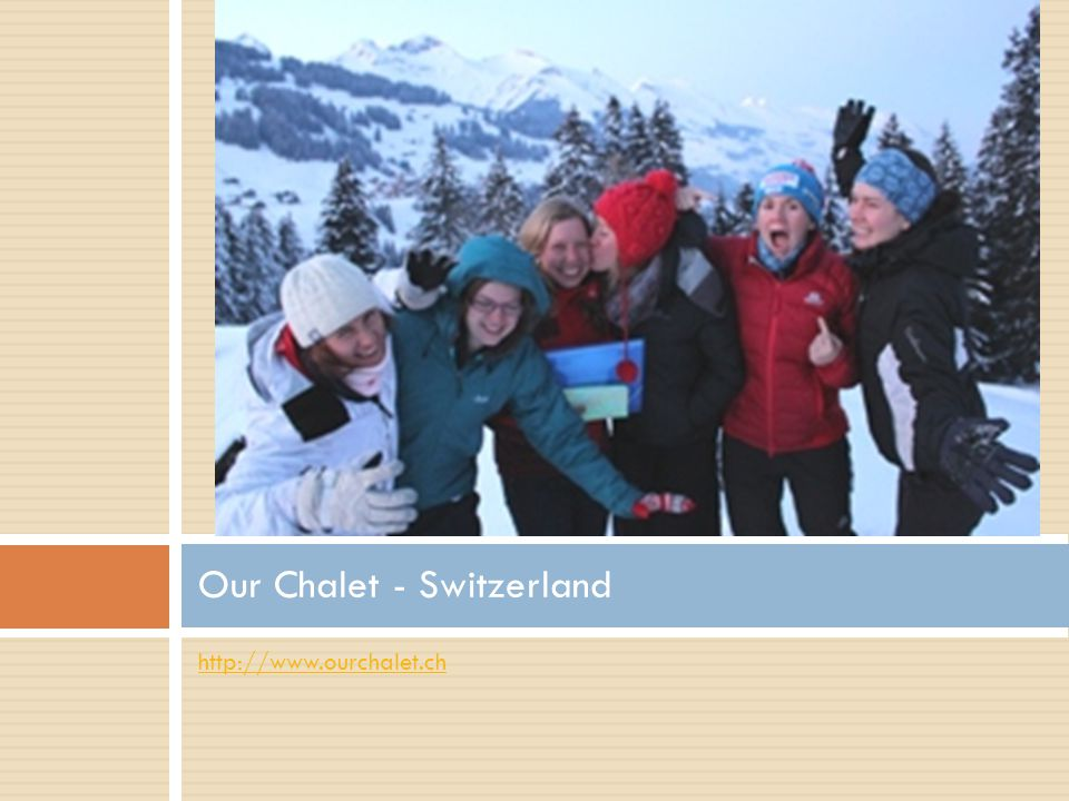 http://www.ourchalet.ch Our Chalet - Switzerland