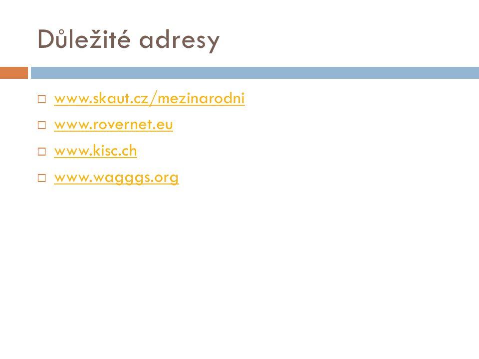 Důležité adresy  www.skaut.cz/mezinarodni www.skaut.cz/mezinarodni  www.rovernet.eu www.rovernet.eu  www.kisc.ch www.kisc.ch  www.wagggs.org www.w