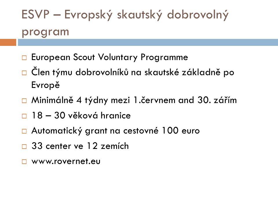 ESVP – Evropský skautský dobrovolný program  European Scout Voluntary Programme  Člen týmu dobrovolníků na skautské základně po Evropě  Minimálně 4